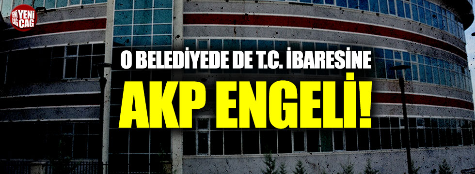 O belediyede de T.C. ibaresine AKP engeli!