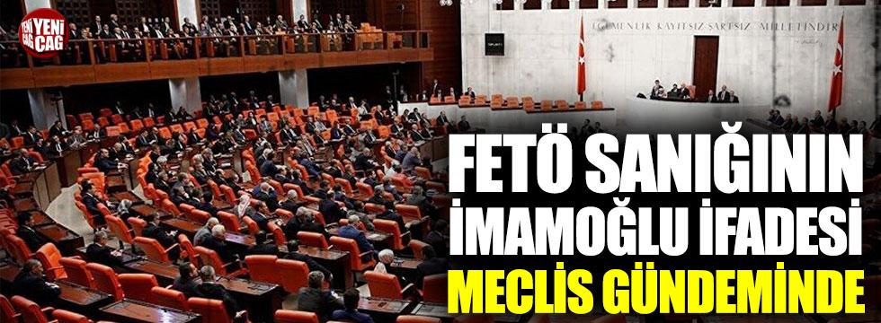 FETÖ sanığının İmamoğlu ifadesi Meclis gündeminde