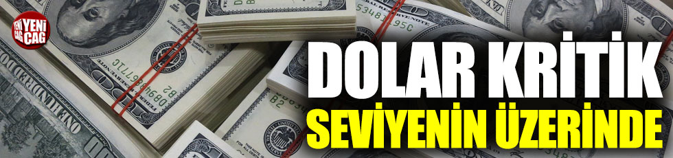 Dolar kritik seviyenin üzerinde