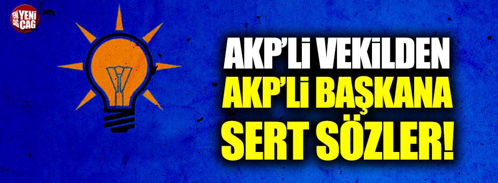 AKP'li vekilden AKP'li Başkana sert sözler