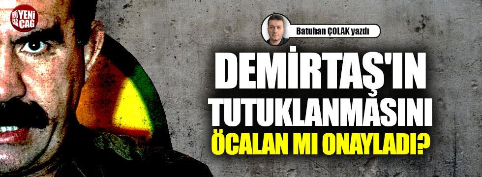 Demirtaş'ın tutuklanmasını Öcalan mı onayladı?