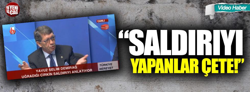"""Yavuz Selim Demirağ: """"Saldırıyı gerçekleştirenler çete"""""""