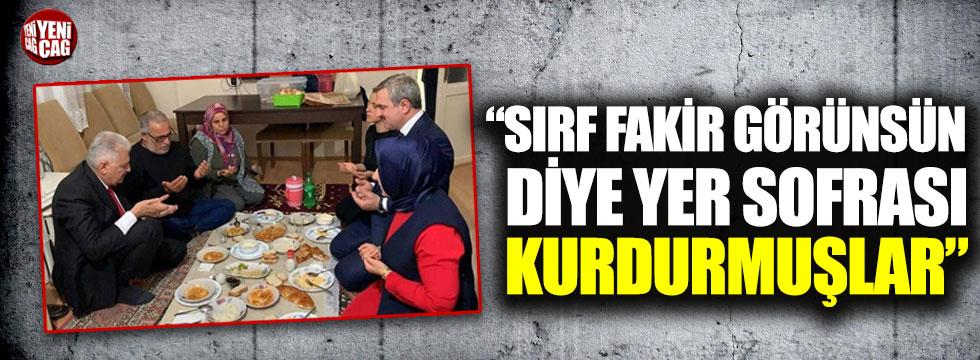 """""""Sırf fakir görünsün diye yer sofrası kurdurmuşlar"""""""