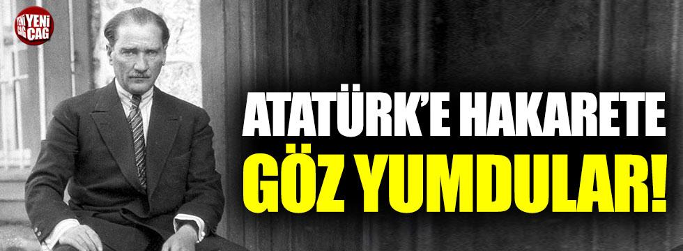Atatürk'e hakarete göz yumuldu!