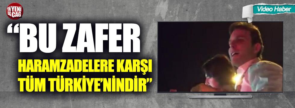 """""""Bu zafer haramzadelere karşı tüm Türkiye'nindir"""""""