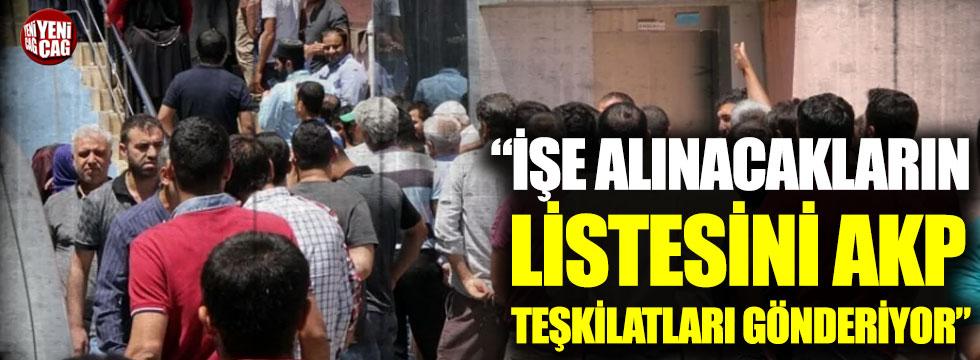 """""""İşe alınacakların listesini AKP teşkilatları gönderiyor"""""""
