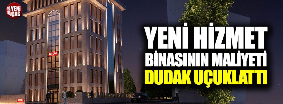 RTÜK'ün yeni hizmet binasının maliyeti dudak uçuklattı