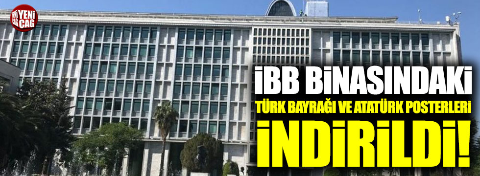 İmamoğlu'nun belediye binasına astırdığı Türk bayrağı ve Atatürk posterleri indirildi!
