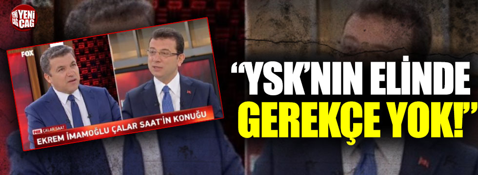 """İmamoğlu:""""YSK'nın elinde gerekçe yok"""""""