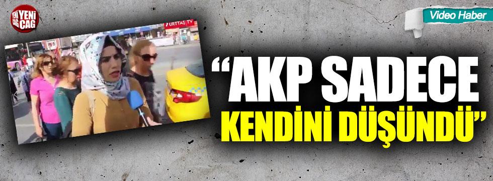 """""""AKP sadece kendini düşündü"""""""