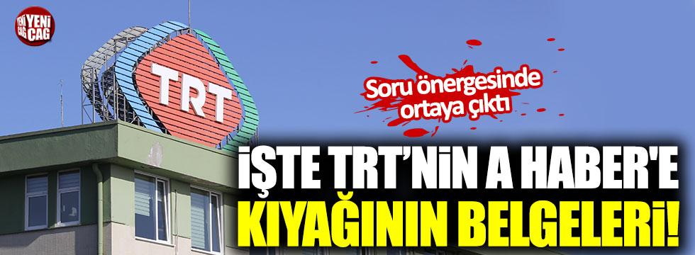 İşte TRT'nin A Haber'e kıyağının belgeleri! Soru önergesinde ortaya çıktı!
