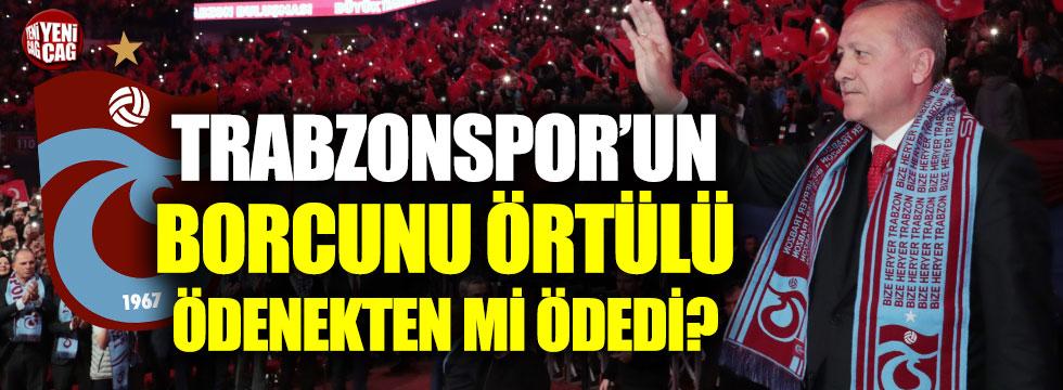 Erdoğan, Trabzonspor'un borcunu örtülü ödenekten mi ödedi?
