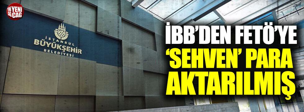 İBB'den FETÖ'ye 'sehven' para aktarılmış!