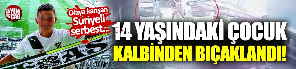 14 yaşındaki çocuğu kalbinden bıçaklayan Suriyeli serbest bırakıldı