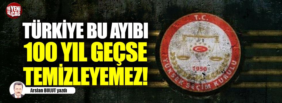 Türkiye bu ayıbı 100 yıl geçse temizleyemez!