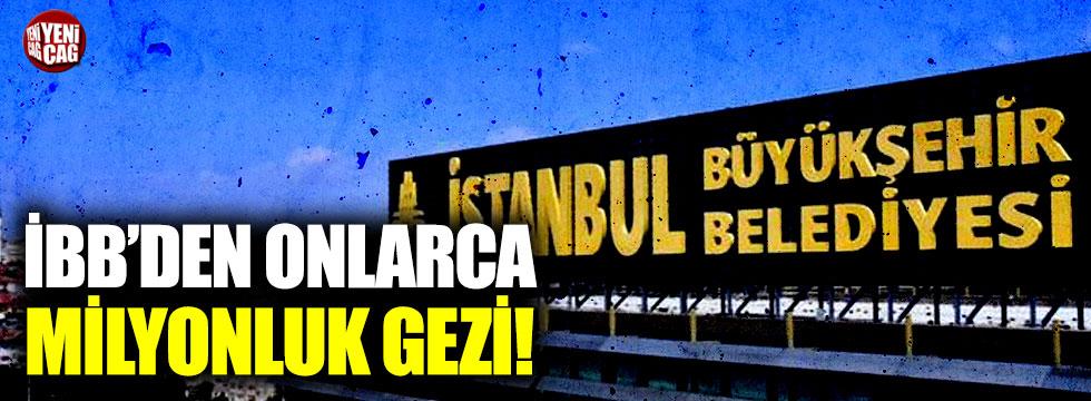 İstanbul Büyükşehir Belediyesi'nden onlarca milyonluk gezi!