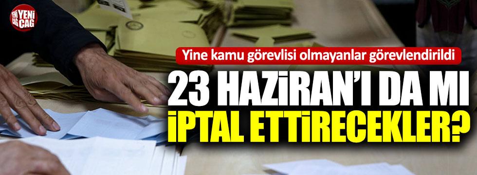 23 Haziran'da da kamu görevlisi olmayanlar görevlendirildi