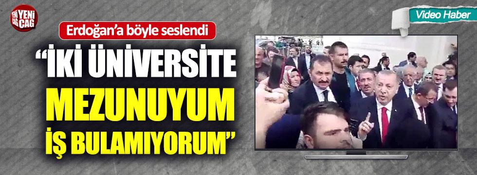 Erdoğan'a seslendi: İki üniversite mezunuyum, işim yok