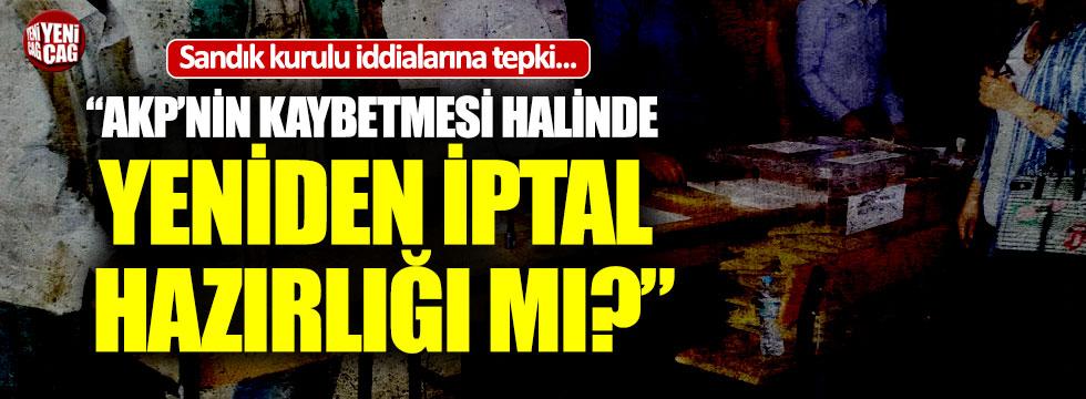 """""""AKP'nin kaybetmesi halinde yeniden iptal hazırlığı mı?"""""""