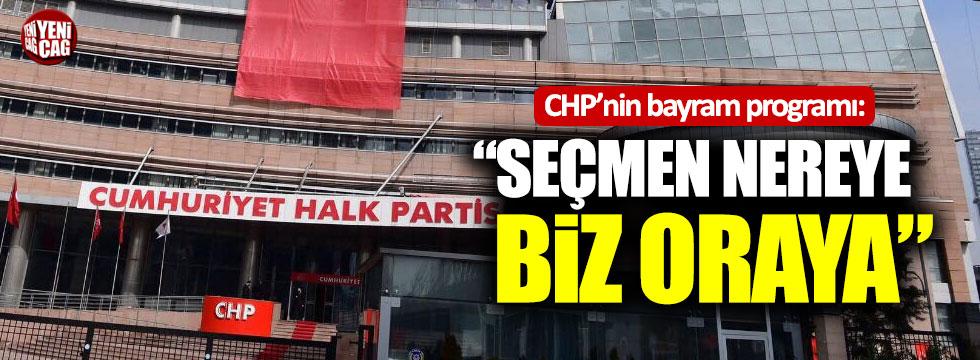 """CHP'nin bayram programı belli oldu: """"Seçmen nereye biz oraya"""""""