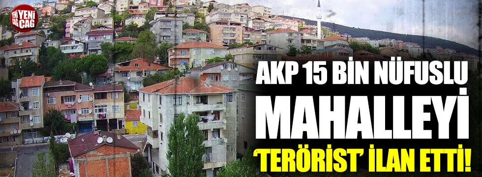 AKP, 15 bin nüfuslu mahalleyi 'terörist' ilan etti!