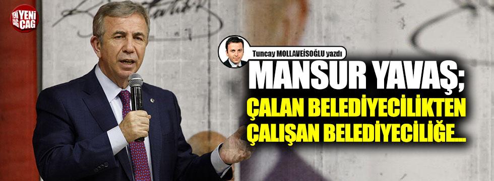 Mansur Yavaş; çalan belediyecilikten çalışan belediyeciliğe...