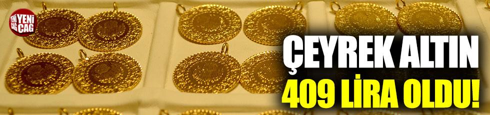 Çeyrek altın 409 lira oldu