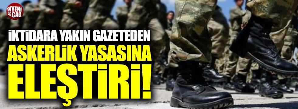 İktidara yakın gazeteden askerlik yasasına eleştiri