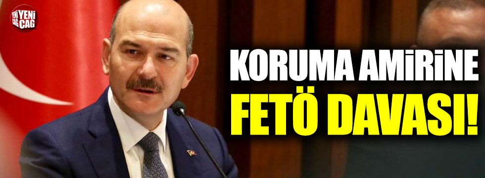 Süleyman Soylu'nun koruma amirine FETÖ davası!
