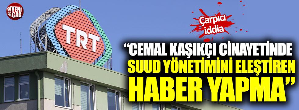 """Flaş iddia: """"Cemal Kaşıkçı cinayetinde Suud yönetimini eleştiren haber yapma"""""""