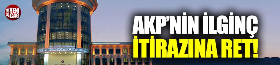 YSK'da, AKP'nin Türkan Saylan Kültür Merkezi itirazına ret