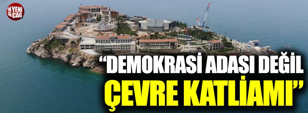 """Karamollaoğlu: """"Demokrasi adası değil çevre katliamı"""""""
