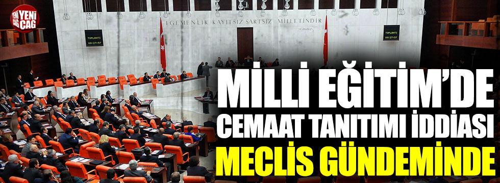 Milli Eğitim'de cemaat tanıtımı iddiası Meclis gündeminde
