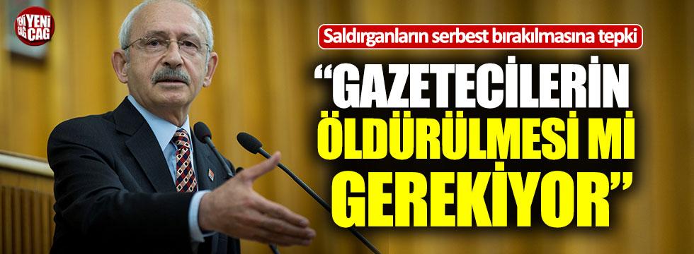 Kılıçdaroğlu'ndan gazetecilere yönelik saldırılara tepki