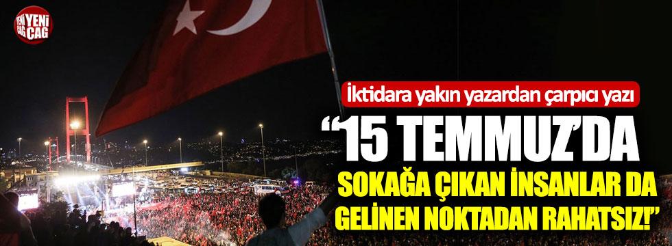 """""""15 Temmuz'da sokağa çıkan insanlar rahatsız!"""""""