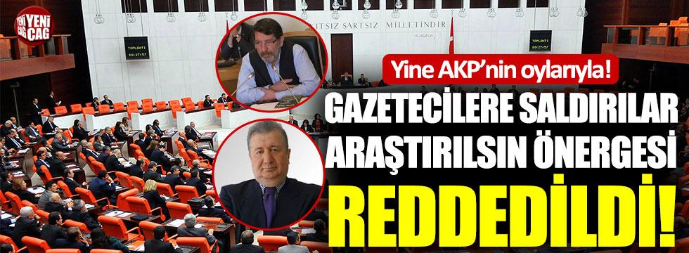 Gazetecilere saldırılar araştırılsın önergesi reddedildi