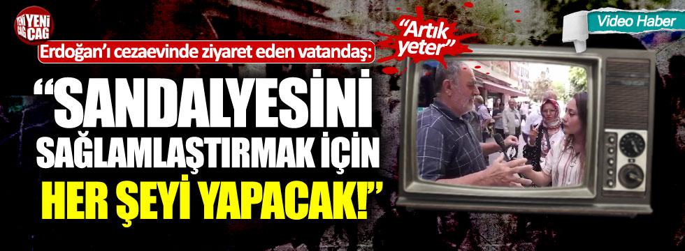 Erdoğan'ı cezaevinde ziyaret eden vatandaş isyan etti