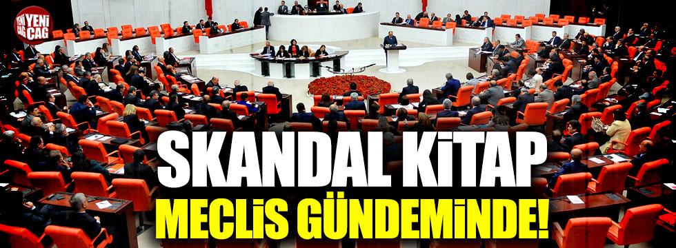 Skandal kitap Meclis gündeminde!