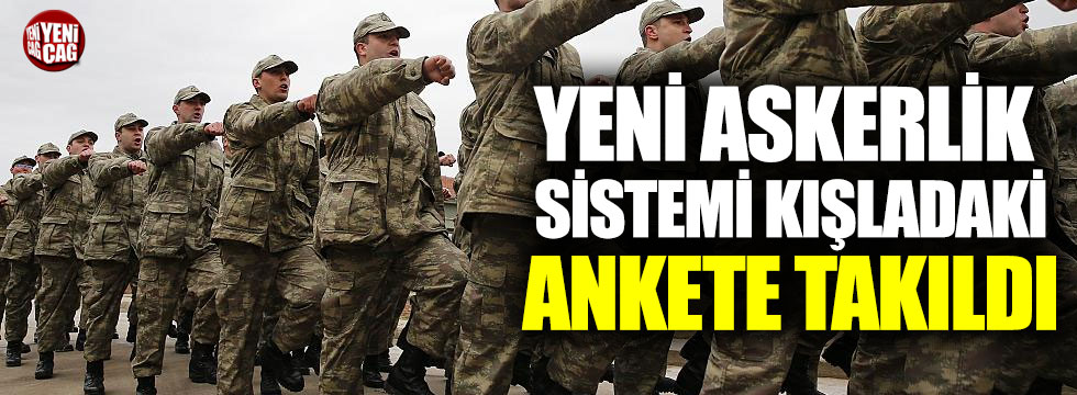 Yeni askerlik sistemi kışladaki ankete takıldı