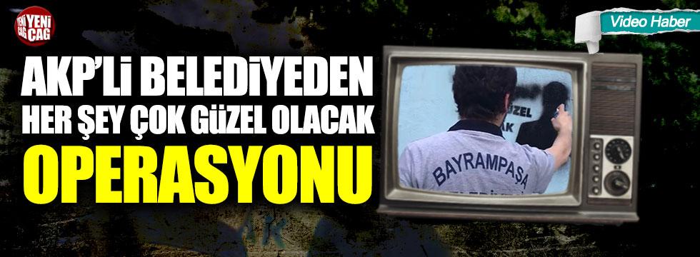 AKP'li belediyeden Her Şey Çok Güzel Olacak operasyonu