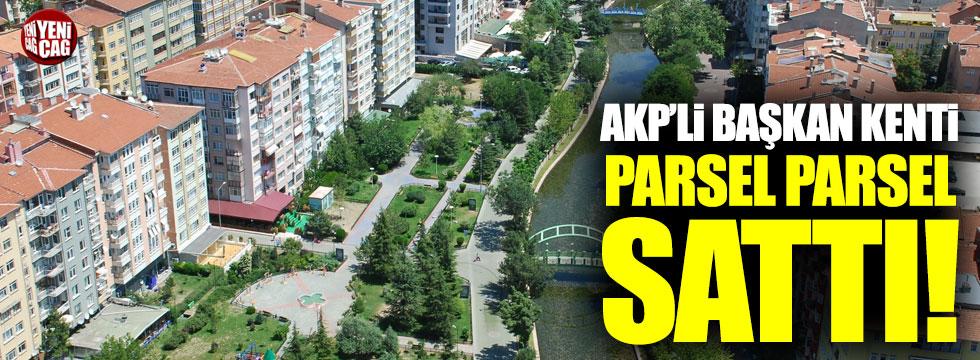 AKP'li Başkan kenti parsel parsel sattı!