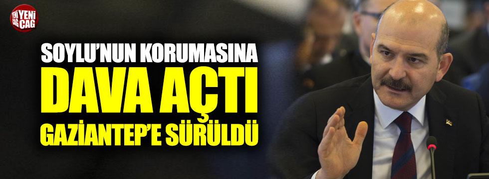 Soylu'nun korumasına dava açtı, Gaziantep'e sürüldü