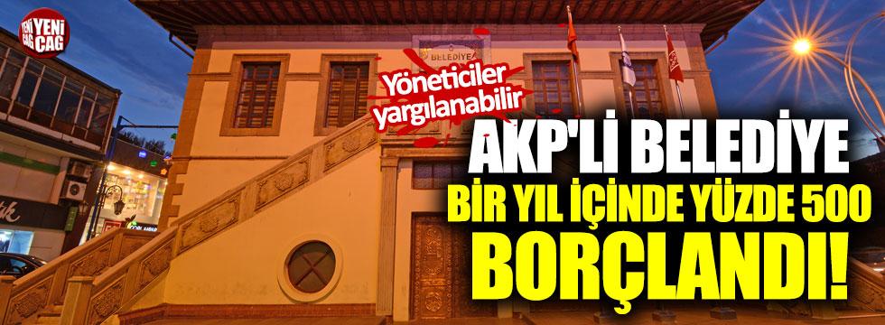 AKP'li belediye bir yıl içinde yüzde 500 borçlandı! Yargılanabilirler!