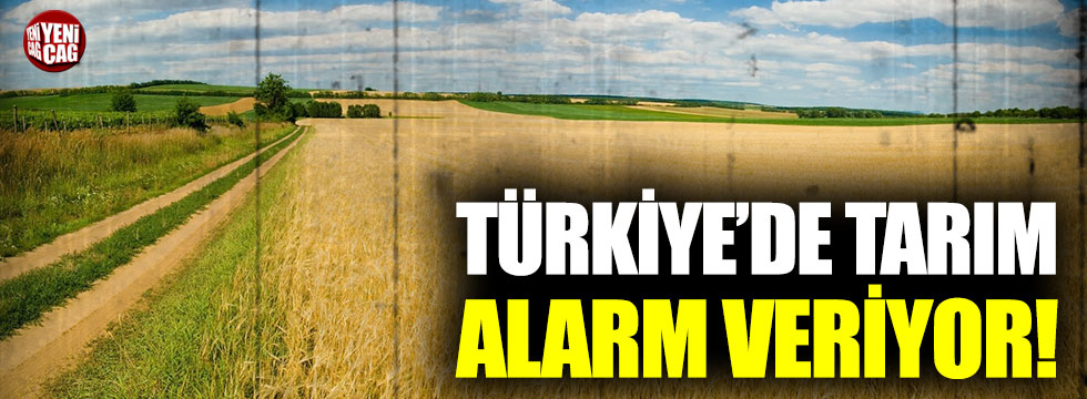 Türkiye'de tarım alarm veriyor