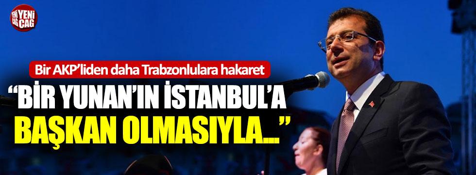 Bir AKP'liden daha Trabzonlulara hakaret!