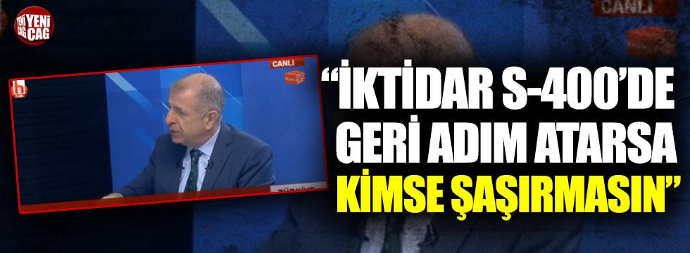 """Ümit Özdağ: """"Türkiye S-400 konusunda geri adım atarsa kimse şaşırmasın"""""""