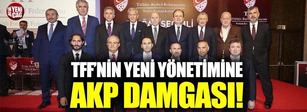 TFF'nin yeni yönetimine AKP damgası