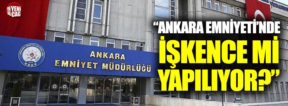 Ankara Emniyeti'nde işkence mi yapılıyor?