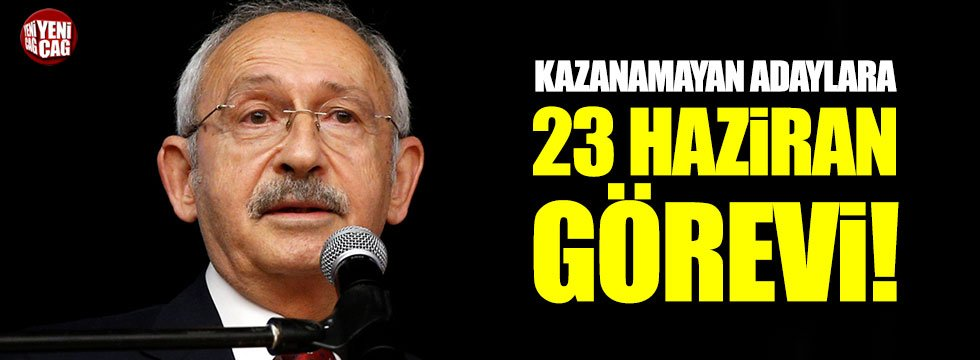 Kılıçdaroğlu'ndan kazanamayan adaylara 23 Haziran görevi!