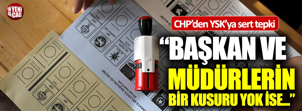"""CHP'den YSK'ya tepki: """"Başkan ve müdürlerin bir kusuru yok ise..."""""""